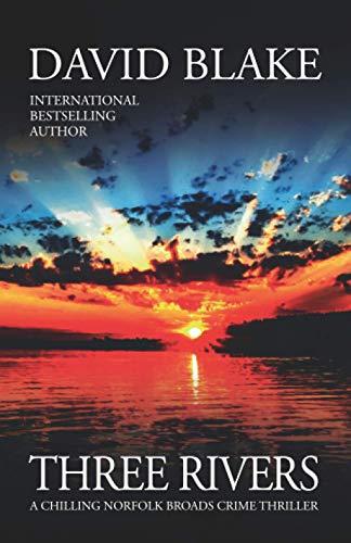 Three Rivers: A chilling Norfolk Broads crime thriller (British Detective...