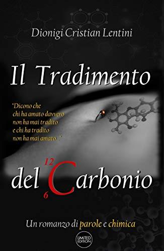 Il Tradimento del Carbonio: Un romanzo di parole e chimica (Romanzi Vol. 1)