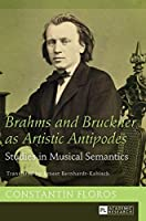 Brahms and Bruckner As Artistic Antipodes: Studies in Musical Semantics