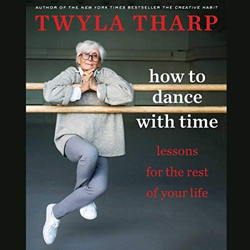 How to Dance with Time     Advice for Living a Good Long Time              By:                                                                                                                                 Twyla Tharp                           Length: 8 hrs     Not rated yet     Overall 0.0