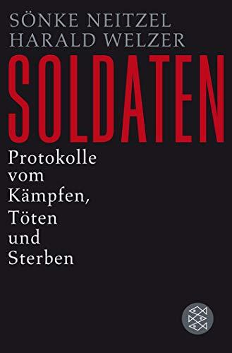 Soldaten: Protokolle vom Kämpfen, Töten und Sterben (Die Zeit des Nationalsozialismus)