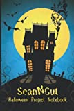 ScanNCut Halloween Project Notebook: Book For Brother ScanNCut CM300, CM600, CM900, SDX900, SDX1200...