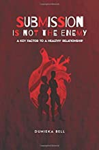 Submission Is Not The Enemy: A Key Factor To A Healthy Relationship