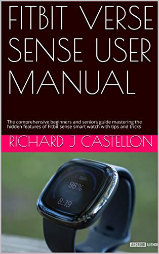 FITBIT VERSE SENSE USER MANUAL: The comprehensive beginners and seniors guide mastering the hidden features of Fitbit sense smart watch with tips and tricks (English Edition)