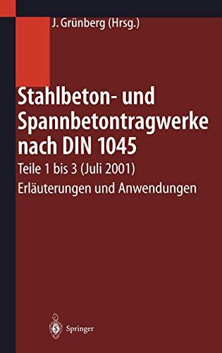 Stahlbeton- und Spannbetontragwerke nach DIN 1045: Teile 1 bis 3 (Juli 2001) Erläuterungen und Anwe