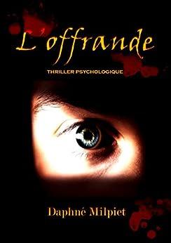 L'offrande: thriller psychologique cynique par [Daphné Milpiet]