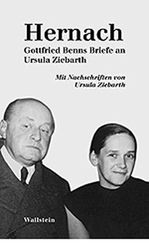 Hernach. Gottfried Benns Briefe an Ursula Ziebarth. Mit Nachschriften von Ursula Ziebarth und einem Kommentar von Jochen Meyer