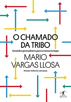 O chamado da tribo: Grandes pensadores para o nosso tempo por [Mario Vargas Llosa, Ari Roitman]