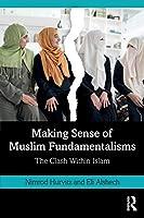 Making Sense of Muslim Fundamentalisms: The Clash Within Islam