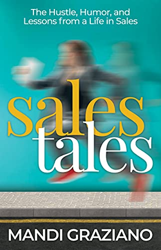 Sales Tales: The Hustle, Humor, and Lessons from a Life in Sales