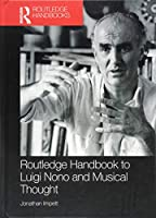 Routledge Handbook to Luigi Nono and Musical Thought