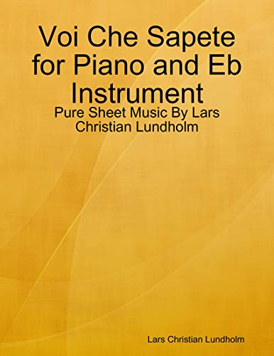Voi Che Sapete for Piano and Eb Instrument - Pure Sheet Music By Lars Christian Lundholm (English Edition)