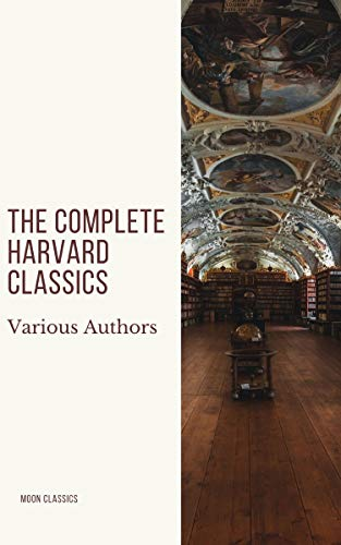 The Complete Harvard Classics 2020 Edition - ALL 71 Volumes: The Five Foot Shelf & The Shelf of Fiction