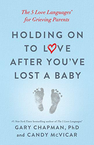 Holding on to Love After You've Lost a Baby: The 5 Love Languages® for Grieving Parents