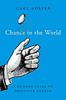 Chance in the World: A Humean Guide to Objective Chance (Oxford Studies in Philosophy of Science)