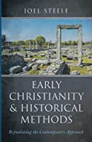 Early Christianity and Historical Methods: Repudiating the Contemporary Approach