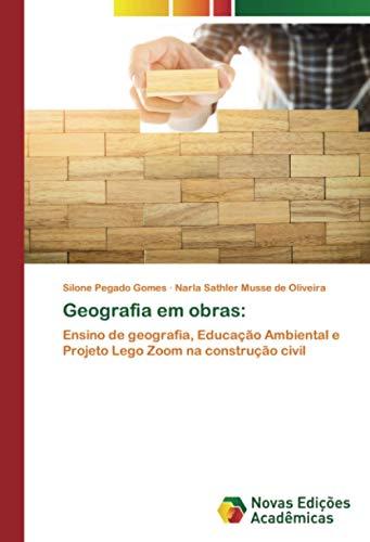 Geografia em obras:: Ensino de geografia, Educação Ambiental e Projeto Lego Zoom na construção civil
