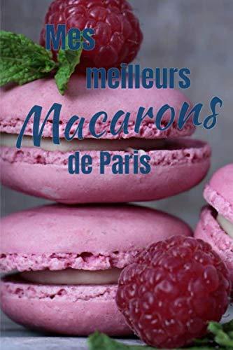 Mes Meilleurs MACARONS de Paris: Vous êtes Fan de Macarons, testez et notez vos meilleurs pâtisserie sur 100 pages à compléter 15,25cmx22,86cm