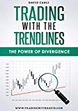 Trading Strategy. Forex, Stocks, Futures, Commodity, CFD, ETF. Trading with the Trendlines - The Power of Divergence (English Edition)