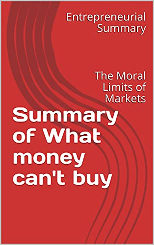 Summary of What money can't buy: The Moral Limits of Markets (English Edition)