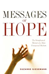 Messages of Hope: The Metaphysical Memoir of a Most Unexpected Medium Kindle Edition