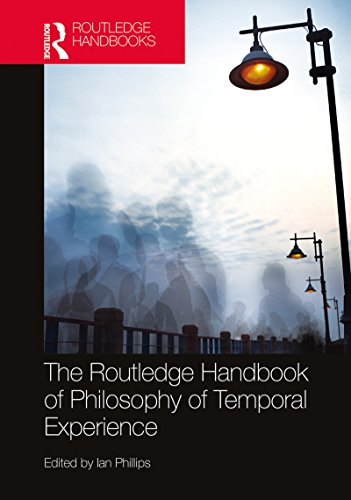 The Routledge Handbook of Philosophy of Temporal Experience (Routledge Handbooks in Philosophy) (English Edition)