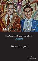 McLuhan in Reverse: His General Theory of Media (Gtom) (Understanding Media Ecology)