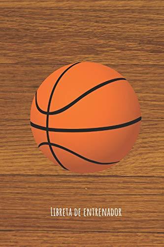 Libreta de Entrenador: Baloncesto | 110 páginas con Espacio para Jugadas, Notas, Entrenamientos | Regalo Perfecto para Entrenadores de Basket