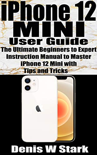 iPhone 12 Mini User Guide: The Ultimate Beginners to Expert Instruction Manual to Master iPhone 12 Mini with Tips and Tricks (English Edition)