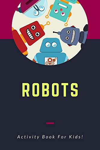 Robots: Activities Journal for today (Cute Book for Kids, Girls, Boys, School and Students) (English Edition)