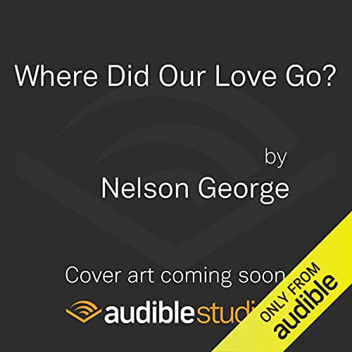 Where Did Our Love Go? Audiobook By Nelson George cover art