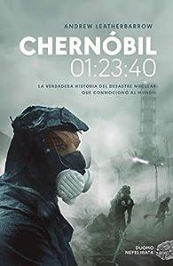 Chernóbil 01:23:40: La verdadera historia del desastre nuclear que conmocionó al mundo par Andrew Leatherbarrow