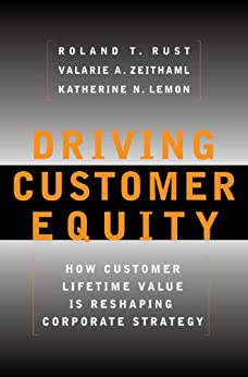 Driving Customer Equity: How Customer Lifetime Value Is Reshaping Corporate Strategy by [Valarie A. Zeithaml, Katherine N Lemon, Roland T Rust]