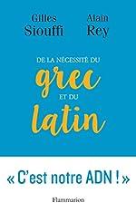 De la nécessité du grec et du latin - Logique et génie d'Alain Rey