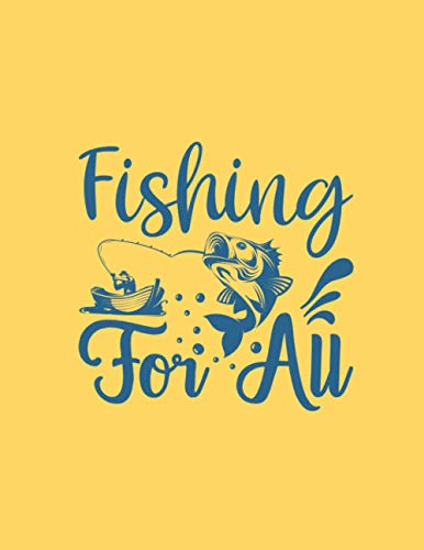 Fishing for all: Fishing Journal logbook 8,5x11 inch,102 Page Gift for :young girl friend ghost boys student dad daughter teacher grandma girls kids ... uncle man mom old wife husband girlfriend