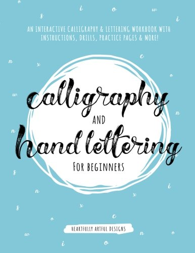 Calligraphy and Hand Lettering for Beginners: An Interactive Calligraphy & Lettering Workbook With Guides, Instructions, Drills, Practice Pages & More! (Calligraphy for Beginners)