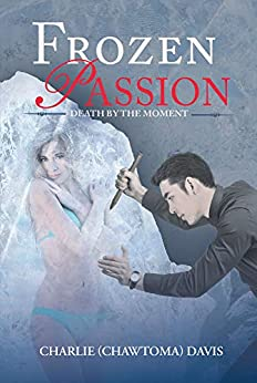Frozen Passion: Death By the Moment by [Charlie  (Chawtoma) Davis ]