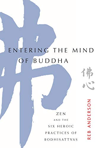 Entering the Mind of Buddha: Zen and the Six Heroic Practices of Bodhisattvas