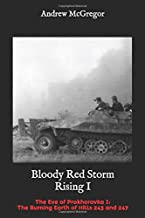Bloody Red Storm Rising I: The Eve of Prokhorovka I: The Burning Earth of Hills 243 and 247 (Bloodied Wehrmacht)