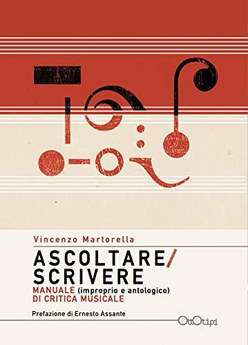 Ascoltare/Scrivere. Manuale (improprio e antologico) di critica musicale