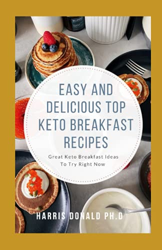 Easy & Delicious Top Keto Breakfast Recipes: Great Keto Breakfast Ideas To Try Right Now