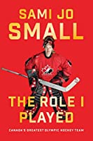 The Role I Played: Canada's Greatest Olympic Hockey Team