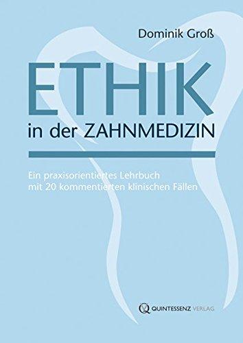 Ethik in der Zahnmedizin: Ein praxisorientiertes Lehrbuch mit 20 kommentierten klinischen Fällen