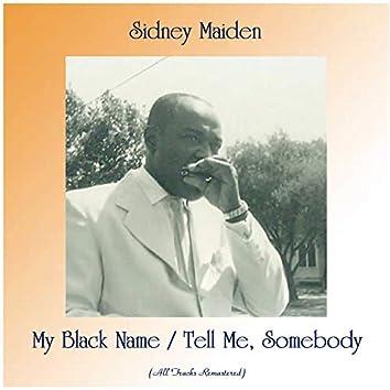 My Black Name / Tell Me, Somebody (All Tracks Remastered)