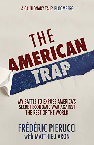 The American Trap: My battle to expose America''s secret economic war against the rest of the world