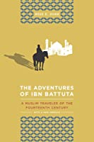 The Adventures of Ibn Battuta: A Muslim Traveler of the 14th Century, Updated with a 2012 Preface