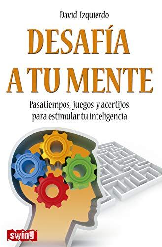 Desafía a tu mente: Pasatiempos, juegos y acertijos para estimular tu inteligencia