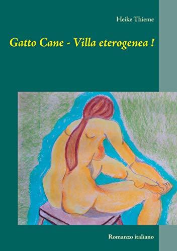 Gatto Cane - Villa eterogenea !: Romanzo italiano (Italian Edition)