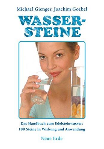 Gienger, Michael u. Goebel, Joachim:<br />Wassersteine: Das Praxisbuch zum Edelsteinwasser