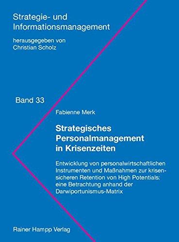 Strategisches Personalmanagement in Krisenzeiten: Entwicklung von personalwirtschaftlichen Instrumenten und Maßnahmen zur krisensicheren Retention von ... (Strategie- und Informationsmanagement)
